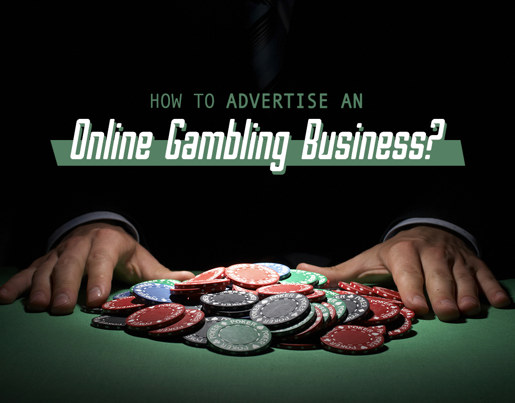 How to advertise an online gambling business?