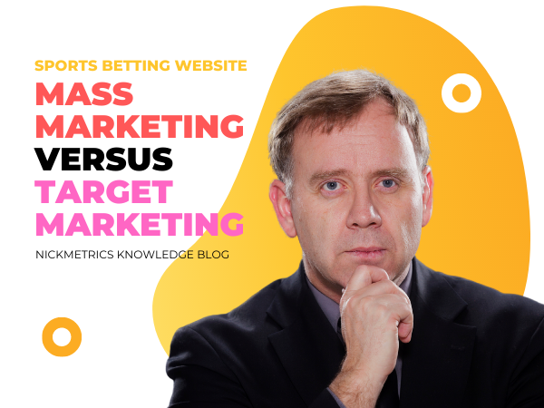 Mass Marketing Versus Target Marketing For Your Sports Betting Website Blog Featured Image