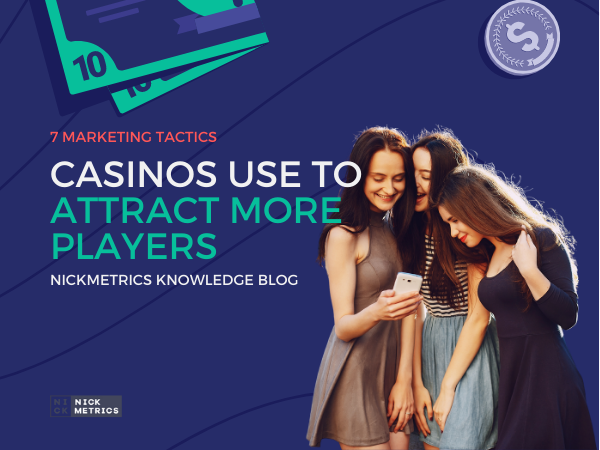 7 Marketing Tactics Casinos Use To Attract More Players Blog Featured Image