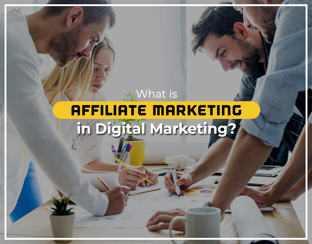 What is affiliate marketing in Digital Marketing?