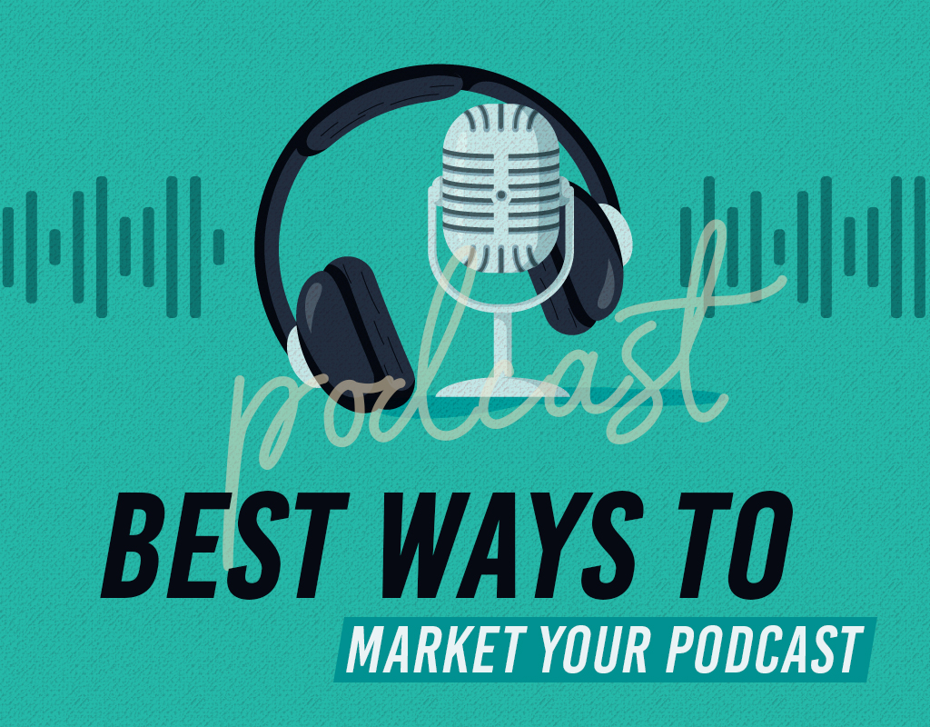 Best Ways To Market Your Podcast