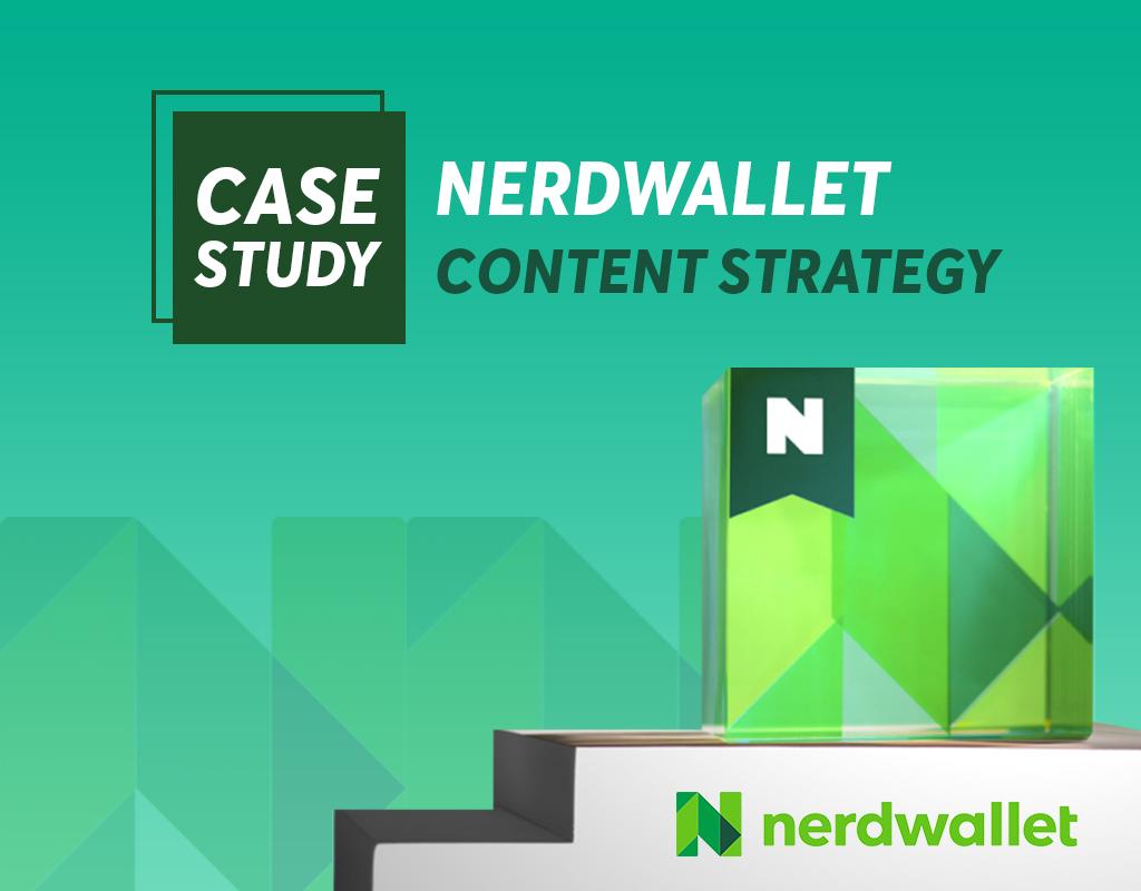 Case Study: NerdWallet Content Strategy