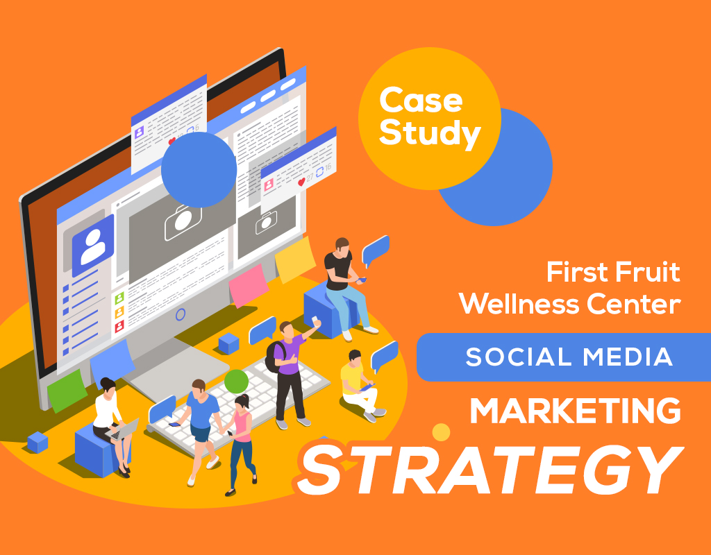Case Study: First Fruit Wellness Center Social Media Marketing Strategy