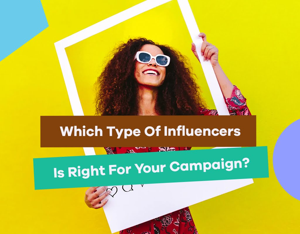 Which Type Of Influencers Is Right For Your Campaign?